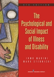 The Psychological and Social Impact of Illness and Disability, 6th Edition ebook by Mark A. Stebnicki, PhD, LCP, DCMHS, CRC, CCM,Irmo Marini, PhD, DSc, CRC, CLCP