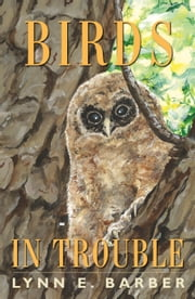 Birds in Trouble ebook by Lynn E. Barber