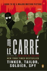 Tinker, Tailor, Soldier, Spy - A George Smiley Novel ebook by John Le Carre