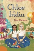Chloe in India ebook by Kate Darnton