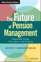 The Future of Pension Management ebook by Keith P. Ambachtsheer