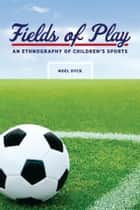 Fields of Play ebook by Noel Dyck