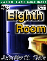 A Beth-Hill Novel: Jacob Lane Series Book 3: The Eighth Room ebook by Jennifer St. Clair
