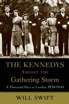 The Kennedys Amidst the Gathering Storm ebook by Will Swift