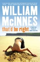 That'd be Right - A fairly true history of modern Australia ebook by William McInnes