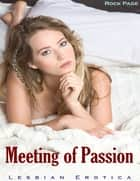Meeting of Passion (Lesbian Erotica) ebook by Rock Page