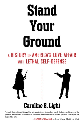 Stand Your Ground - A History of America's Love Affair with Lethal Self-Defense ebook by Caroline Light