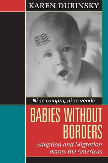 Babies without Borders - Adoption and Migration across the Americas 電子書 by Karen Dubinsky
