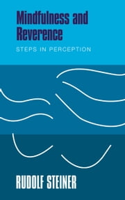 MINDFULNESS AND REVERENCE - Steps in Perception ebook by Rudolf Steiner