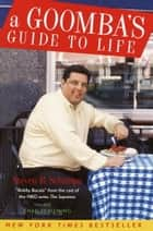 A Goomba's Guide to Life ebook by Steven R. Schirripa,Charles Fleming