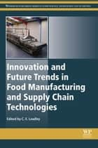 Innovation and Future Trends in Food Manufacturing and Supply Chain Technologies ebook by Craig Leadley