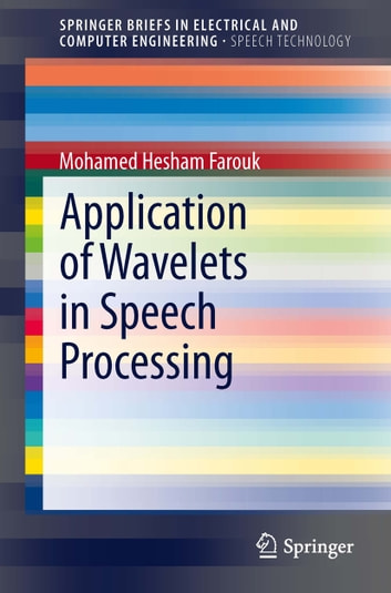 Application of Wavelets in Speech Processing ebook by Mohamed Hesham Farouk