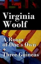 A Room of One's Own + Three Guineas (2 extended essays) ebook by Virginia Woolf
