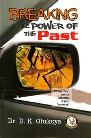 Breaking the power of the past ebook by Dr. D. K. Olukoya