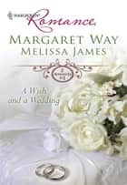 A Wish and a Wedding ebook by Margaret Way,Melissa James