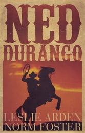 Ned Durango ebook by Norm Foster,Leslie Arden