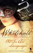 Wit in All Languages (Whitehall Season 1 Episode 4) ebook by Madeleine Robins, Mary Robinette Kowal, Sarah Smith,...