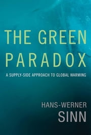 The Green Paradox - A Supply-Side Approach to Global Warming ebook by Hans-Werner Sinn