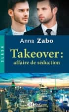 Takeover : Affaire de séduction - Takeover, T2 ebook by Anna Zabo
