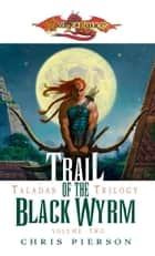 Trail of the Black Wyrm - The Taladas Trilogy, Vol. 2 ebook by Chris Pierson