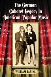 The German Cabaret Legacy in American Popular Music ebook by William Farina