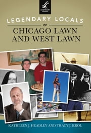 Legendary Locals of Chicago Lawn and West Lawn ebook by Kathleen J. Headley,Tracy J. Krol
