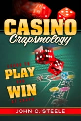 Casino Crapsmology - Learn to Play and Win at Craps ebook by John C. Steele