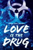 Love Is the Drug ebook by Alaya Dawn Johnson