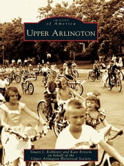 Upper Arlington ebook by Stuart J. Koblentz,Kate Erstein,Upper Arlington Historical Society