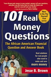 101 Real Money Questions - The African American Financial Question and Answer Book ebook by Jesse B. Brown