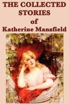 The Collected Stories of Katherine Mansfield ebook by Katherine Mansfield