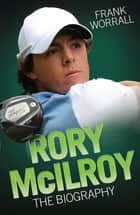 Rory McIlroy - The Biography ebook by Frank Worrall