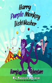 Harry Purple Monkey Dishwasher: Harry's First Adventure ebook by Angela Walker,Rachel George