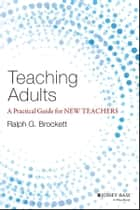 Teaching Adults - A Practical Guide for New Teachers ebook by Ralph G. Brockett