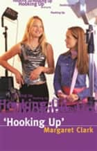 Hooking Up ebook by Margaret Clark