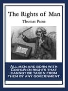 The Rights of Man - Being an Answer to Mr. Burke's Attack on the French Revolution ebook by Thomas Paine