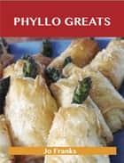 Phyllo Greats: Delicious Phyllo Recipes, The Top 70 Phyllo Recipes ebook by Jo Franks