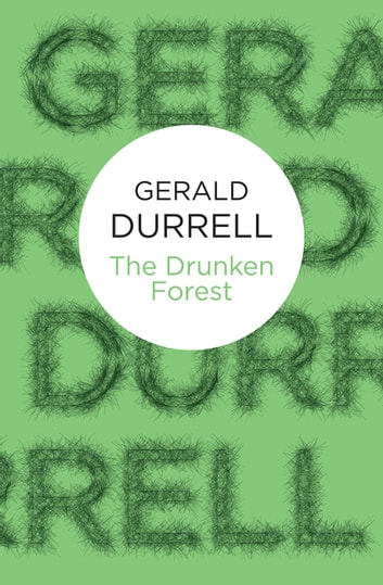 The Drunken Forest ebook by Gerald Durrell