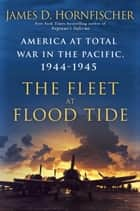 The Fleet at Flood Tide ebook by James D. Hornfischer