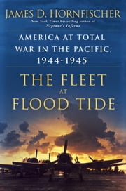 The Fleet at Flood Tide - America at Total War in the Pacific, 1944-1945 ebook by James D. Hornfischer