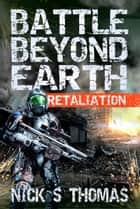 Battle Beyond Earth: Retaliation ebook by Nick S. Thomas
