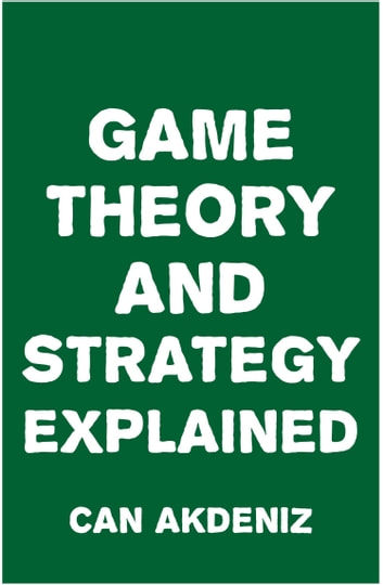 Game Theory and Strategy Explained ebook by Can Akdeniz