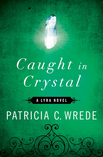 Caught in Crystal ebook by Patricia C. Wrede