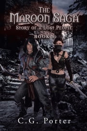 The Maroon Saga - Story of a Lost People ebook by C.G. Porter