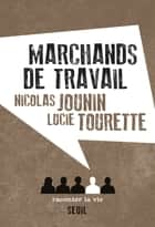Marchands de travail ebook by Nicolas Jounin, Lucie Tourette