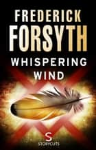 Whispering Wind (Storycuts) ebook by Frederick Forsyth
