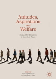 Attitudes, Aspirations and Welfare - Social Policy Directions in Uncertain Times eBook by Peter Taylor-Gooby, Benjamin Leruth
