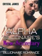 Alpha Billionaire's New Secretary ebook by Crystal James