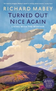 Turned Out Nice Again: On Living With the Weather ebook by Richard Mabey