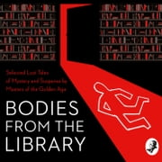 Bodies from the Library: Lost Tales of Mystery and Suspense by Agatha Christie and other Masters of the Golden Age audiobook by Agatha Christie, Georgette Heyer, A. A. Milne,...